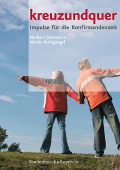 kreuzundquer. Das Arbeitsbuch für Konfirmandinnen und Konfirmanden - Impulse für die Konfirmandenzeit