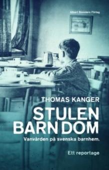 Stulen barndom: Vanvården på svenska barnhem. Ett reportage