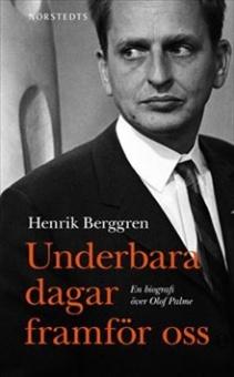 Underbara dagar framför oss: En biografi över Olof Palme