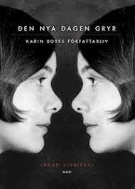 Den nya dagen gryr: Karin Boyes författarliv