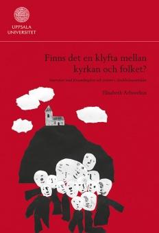 Finns det en klyfta mellan kyrkan och folket? Intervjuer med församlingsbor och präster i Stockholmsområdet (Uppsala Studies in Faith and Ideologies 21