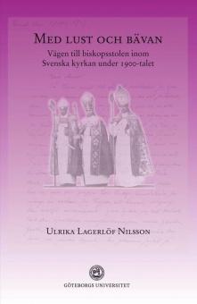 Med lust och bävan: vägen till biskopsstolen inom Svenska kyrkan under 1900-talet