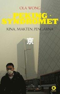 Pekingsyndromet: Kina, makten, pengarna