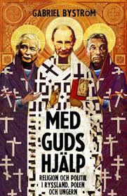 Med guds hjälp: Religion och politik i Ryssland, Polen och Ungern