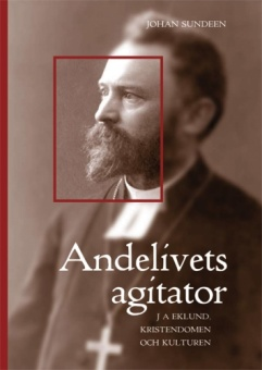 Andelivets agitator: J A Eklund, kristendomen och kulturen