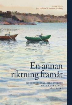 En annan riktning framåt: Modernitetskritik i Sverige under det långa 1800