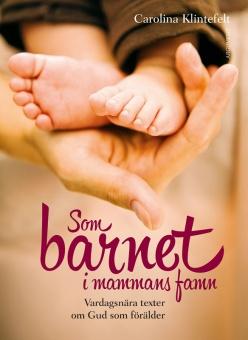 Som barnet i mammans famn: Vardagsnära texter om Gud som förälder