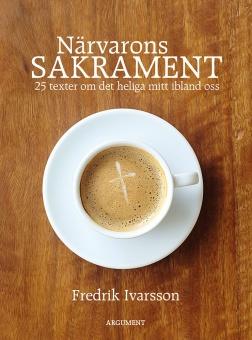 Närvarons sakrament: 25 texter om det heliga mitt ibland oss