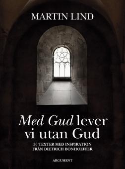 Med Gud lever vi utan Gud - 30 texter med inspiration från Dietrich Bonhoeffer