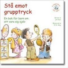 Stå emot grupptryck: en bok för barn om att vara sig själv