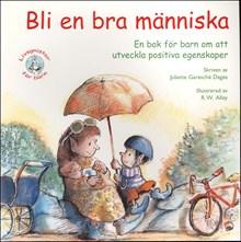 Bli en bra människa: en bok för barn om att utveckla positiva egenskaper