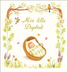 Min lilla dopbok: med texter av Margareta Melin, Lina Sandell, Britt G. Hallqvist m.fl.