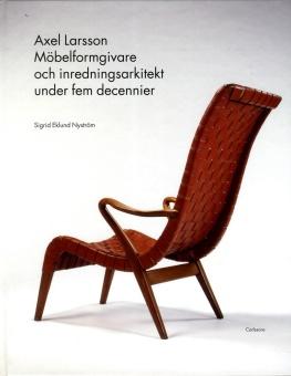 Axel Larsson: Möbelformgivare och inredningsarkitekt under fem decenier