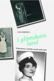 I glömskans land: Exkursioner i sentida svensk-tyska spår