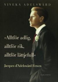 Alltför adlig, alltför rik, alltför lättjefull - Jacques d'Adelswärd Fersen