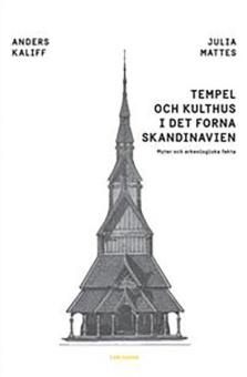 Tempel och kulthus i det forna skandinavien - Myter och arkeologiska fakta