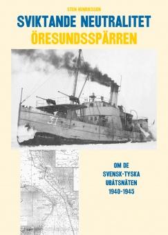 Sviktande neutralitet - Öresundsspärren: Den svensk-tyska ubåtsspärren i Öresund 1940-1945
