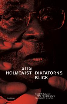 Diktatorns blick: Robert Mugabe -från frihetshjälte till avsatt diktator