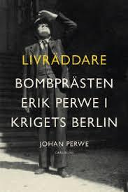 Livräddare: Bombprästen Erik Perwe på uppdrag i krigets Berlin