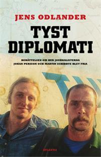 Tyst diplomati: Berättelsen om hur journalisterna Johan Persson o Martin Schibbye