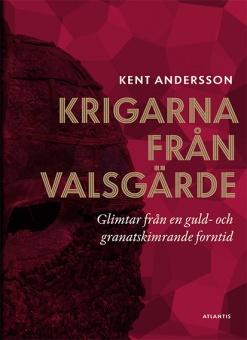 Krigarna från Valsgärde - Glimtar från en guld- och granatskimrande forntid