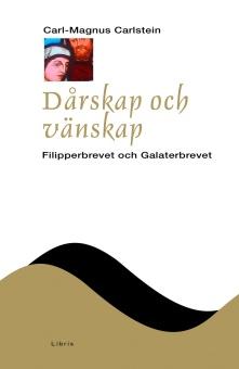 Dårskap och vänskap: Galaterbrevet och Filipperbrevet - Nya testamentets budskap (NTB)