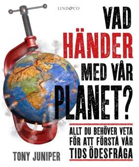 Vad händer med vår planet? Allt du behöver veta för att förstå vår tids öde