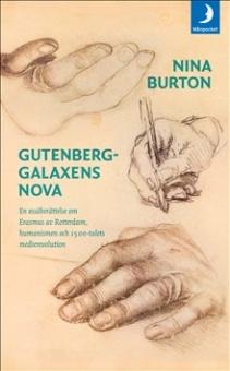 Gutenberggalaxens nova: en essäberättelse om Erasmus av Rotterdam, humanismen och 1500-talets medierevolution
