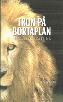 Tron på bortaplan: bibelstudier över Daniels bok