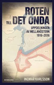 Roten till det onda : Uppdelningen av Mellanöstern 1916-2016