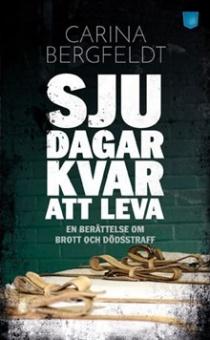 Sju dagar kvar att leva: En berättelse om brott och dödsstraff