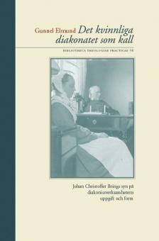 Det kvinnliga diakonatet som kall: Johan Christoffer Brings syn på diakonissverksamhetens uppgift och form