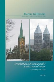 Domkyrkan som andaktsmiljö under senmedeltiden: Linköping och Lund - Bibliotheca Theologiae Practicae 89