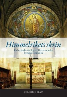 Himmelrikets skrin: En berättelse om Ingvar Hector och den kyrkliga förnyelsen