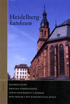 Heidelbergkatekesen: Katekes eller kristen undervisning sådan den bedrivs i kyrkor och skolor i det kurfurstliga Pfalz