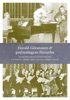 Harald Göransson och psalmsångens förnyelse: Kyrkomusikens förändring i Sverige under 1900-talets andra hälft