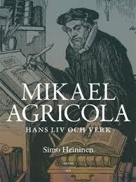 Mikael Agricola: hans liv och verk