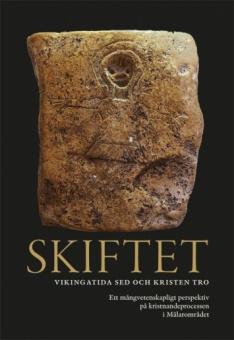 Skiftet: Vikingatida sed och kristen tro Ett mångvetenskapligt perspektiv