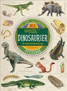 Fantastiska fakta: Dinosaurier och andra förhistoriska djur