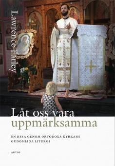 Låt oss vara uppmärksamma: en resa genom ortodoxa kyrkans gudomliga liturgi