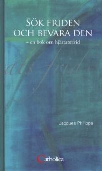Sök friden och bevara den - en bok om hjärtats frid