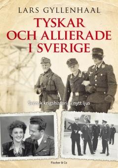 Tyskar och allierade i Sverige: Svensk krigshistora i nytt ljus