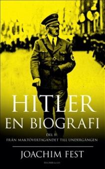 Hitler - en biografi. Del II: från maktövertagandet till undergången