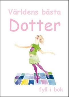 Världens bästa Dotter: fyll-i-bok