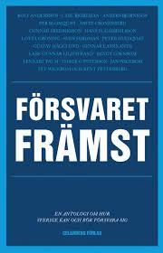 Försvaret främst - En antologi om hur Sverige kan och bör försvara sig
