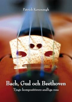 Bach, Gud och Beethoven: Tjugo kompositörers andiga resa