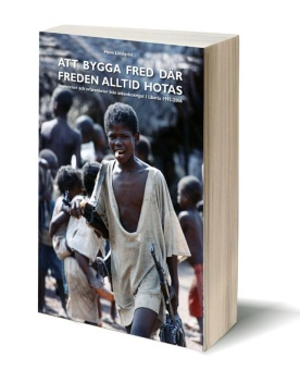 Att bygga fred där freden alltid hotas - Upplevelser och erfarenheter från inbördeskriget i Liberia 1992-2006