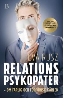 Relationspsykopater: om farlig och förförisk kärlek