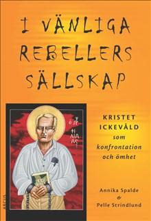 I vänliga rebellers sällskap - Kristet ickevåld som konfrontation och ömhet
