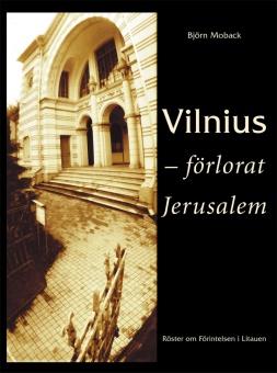 Vilnius - förlorat Jerusalem - Röster om Förintelsen i Litauen